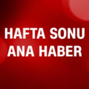 Hafta Sonu Ana Haber