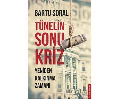 """İktisatçı Bartu Soral'dan yeni kitap: """"Tünelin Sonu Kriz"""""""
