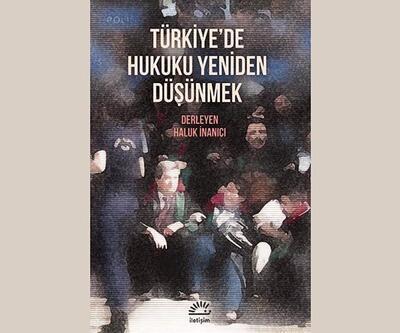 Hukuk krizine ışık tutan inceleme: Türkiye'de Hukuku Yeniden