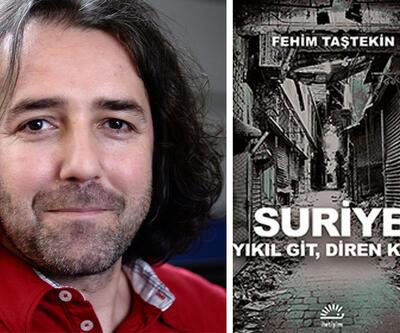 """Fehim Taştekin savaşı anlattı: """"Suriye Yıkıl Git, Diren Kal"""""""