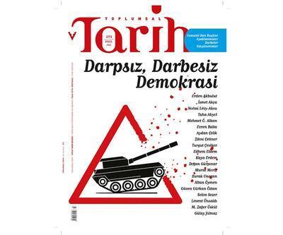 Toplumsal Tarih'ten özel sayı: Darpsız, Darbesiz Demokrasi