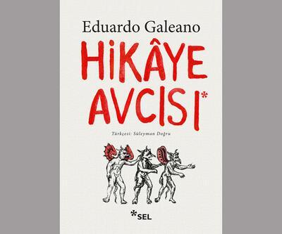 Eduardo Galeano'nun 'Hikâye Avcısı' Türkçe'de