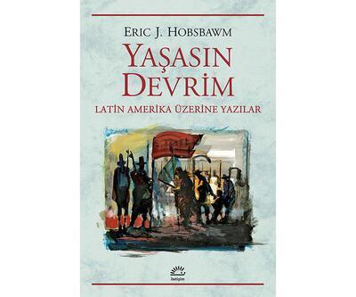 Eric Hobsbawm'dan Latin Amerika üzerine yazılar: Yaşasın Devrim