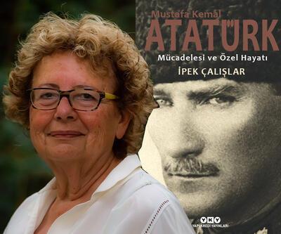 """İpek Çalışlar'ın yeni kitabı """"Mustafa Kemal Atatürk Mücadelesi ve Özel Hayatı"""""""