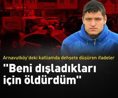 Arnavutköy'deki katliamda dehşete düşüren ifadeler