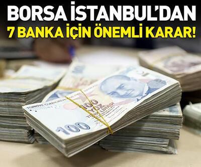 Borsa İstanbul'dan 7 banka için önemli karar