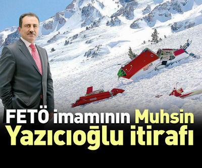FETÖ imamından Muhsin Yazıcıoğlu itirafı