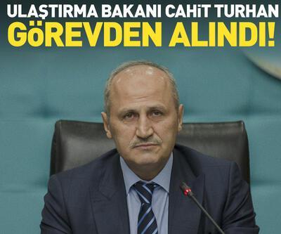 Ulaştırma ve Altyapı Bakanı Turhan görevden alındı