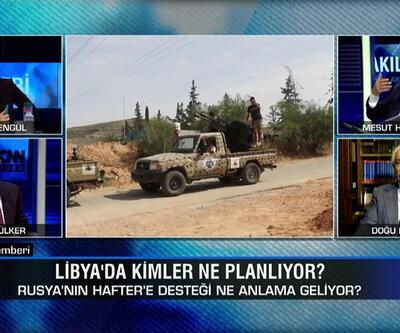 Rusya'nın Hafter'e desteği ne anlama geliyor? Libya'da kimler ne planlıyor? Akıl Çemberi'nde konuşuldu