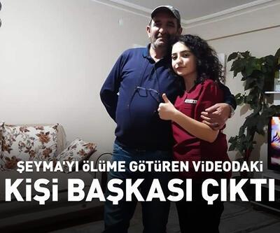 Şeyma'yı ölüme götüren 'uygunsuz' videodaki kişi başkası çıktı