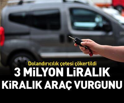 3 milyon liralık kiralık araç vurgunu yapan çete çökertildi
