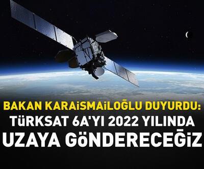Türksat 6A'yı 2022 yılında uzaya göndereceğiz