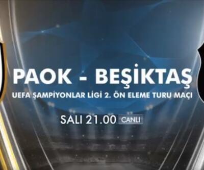 PAOK Beşiktaş maçı hangi kanalda? Kanal D BJK Şampiyonlar Ligi maçı canlı izle...