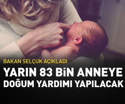 Yarın 83 bin anneye doğum yardımı yapılacak