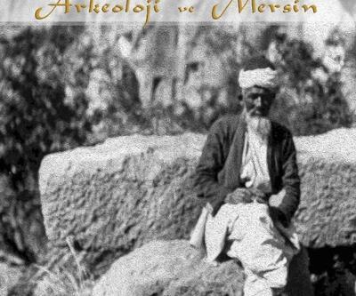 'Osmanlı İmparatorluğu'nda Arkeoloji ve Mersin' kitaplaştırıldı