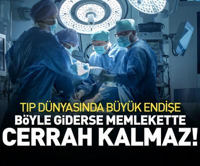 'Böyle giderse cerrah kalmaz'