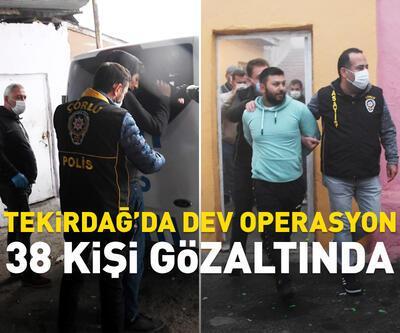 Tekirdağ'da dev operasyon: 38 gözaltı