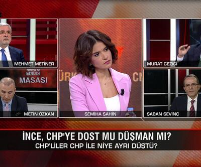 """İnce CHP'ye dost mu, düşman mı? CHP'nin """"dostları"""" kimdir? Kılıçdaroğlu'nun çıkışı ne anlama geliyor? CNN TÜRK Masası'nda tartışıldı"""