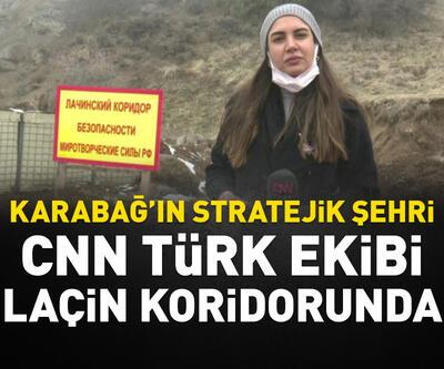 CNN TÜRK Laçin koridorunda