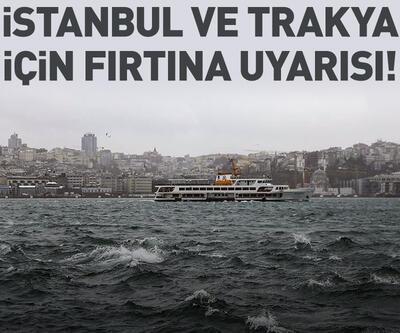İstanbul ve Trakya için 'fırtına' uyarısı