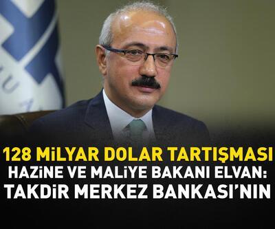 Bakan Elvan'dan 128 milyar dolar tartışmasıyla ilgili açıklama