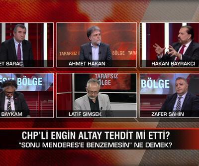 """CHP'li Engin Altay tehdit mi etti? """"Sonu Menderes'e benzemesin"""" ne demek? """"128 milyar dolar"""" tartışmasında kim ne diyor? Tarafsız Bölge'de konuşuldu"""