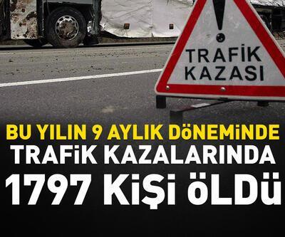 Bu yılın 9 aylık dönemindeki trafik kazalarında 1797 kişi öldü