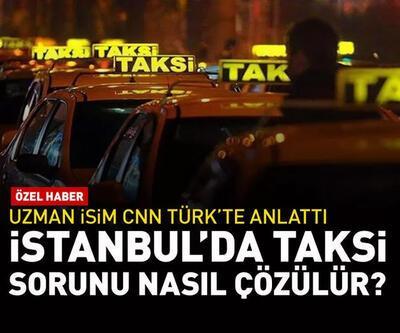 İstanbul'da taksi sorunu nasıl çözülür?