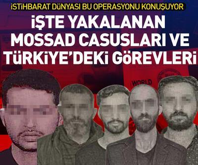 İşte yakalanan MOSSAD casusları ve Türkiye'deki görevleri
