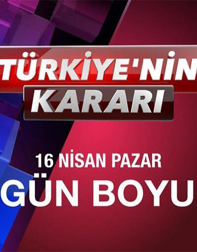 """""""Türkiye'nin Kararı"""" özel yayını  CNN TÜRK'te"""