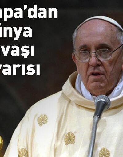 Papa'dan dünya savaşı uyarısı