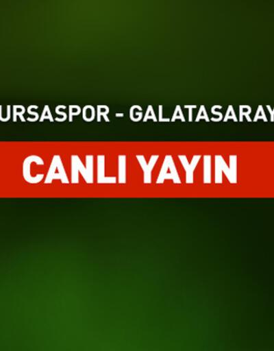 Bursaspor-Galatasaray canlı yayın