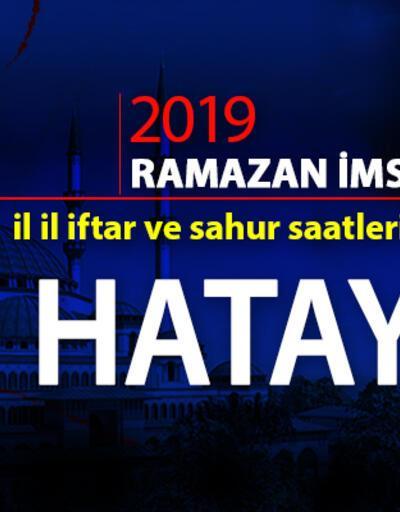 Hatay iftar vakti 2019 Ramazan imsakiyesi - Hatay ezan saatleri