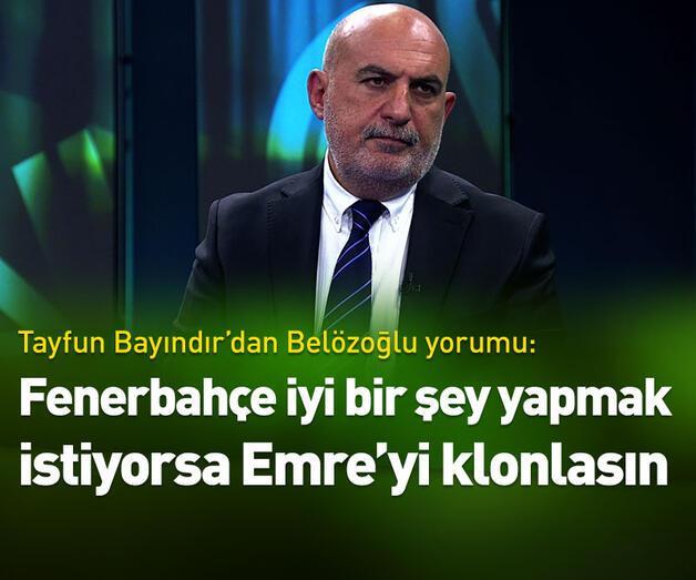 Son dakika: Tayfun Bayındır: Emre Belözoğlu'nu klonlasınlar