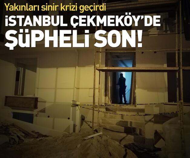 Son dakika: İstanbul Çekmeköy'de şüpheli son