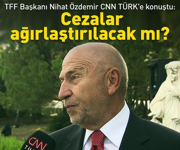 Son dakika: TFF Başkanı Nihat Özdemir CNN TÜRK'e konuştu