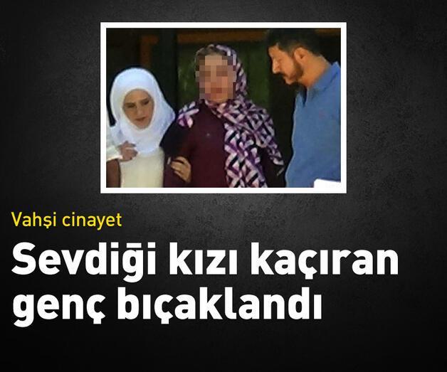 Son dakika: Sevdiği kızı kaçıran genç öldürüldü