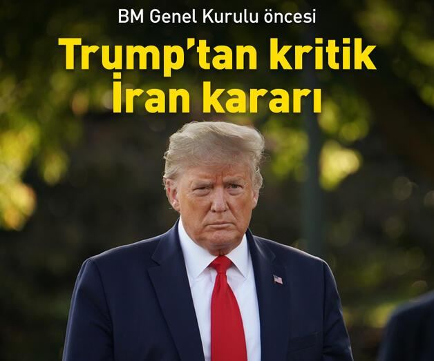 Son dakika: Trump'tan BM Genel Kurulu öncesi flaş İran kararı
