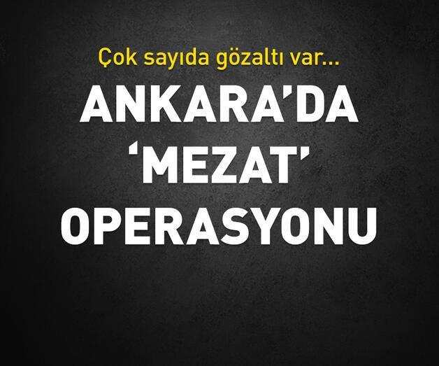 Ankara'da mezat operasyonu! Çok sayıda gözaltı var...