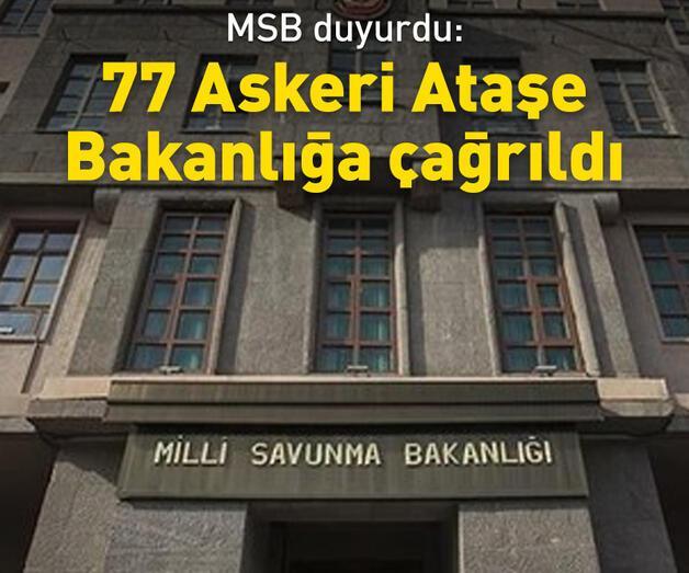 Son dakika: MSB duyurdu: 77 Askeri Ataşe, Bakanlığa çağrıldı