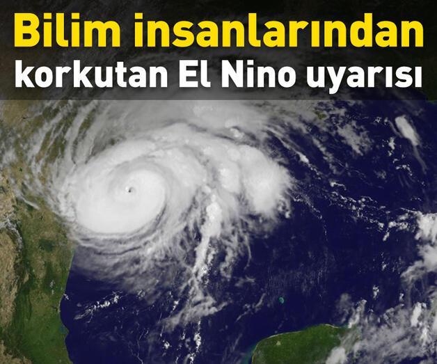 Son dakika: Bilim insanlarından korkutan El Nino uyarısı