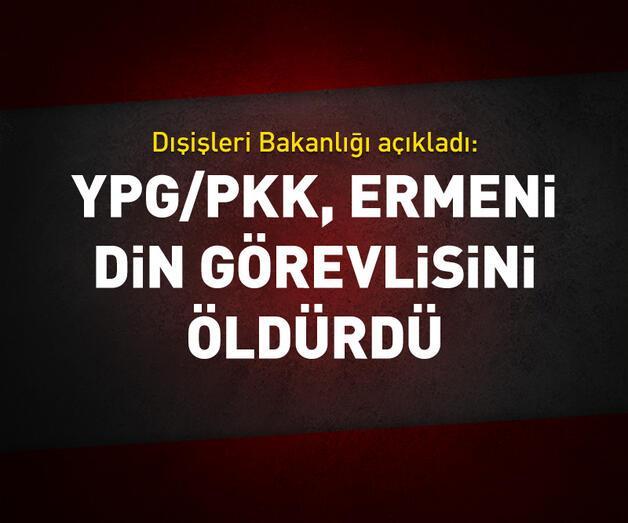 Son dakika: Ermeni din görevlisi YPG/PKK tarafından öldürüldü