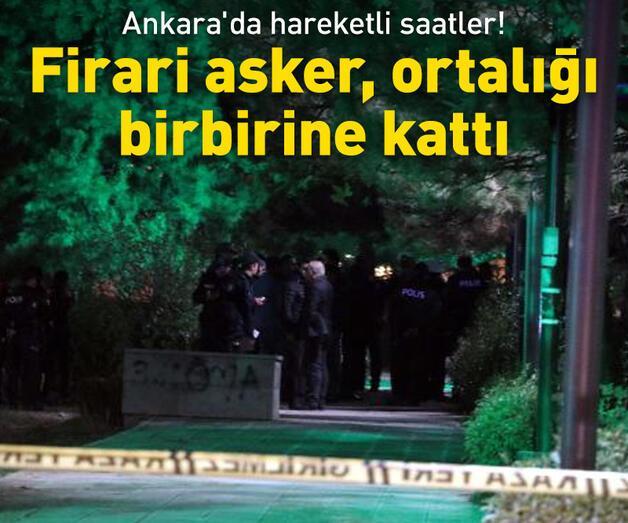 Son dakika: Ankara'da hareketli saatler! Firari asker ortalığı birbirine kattı