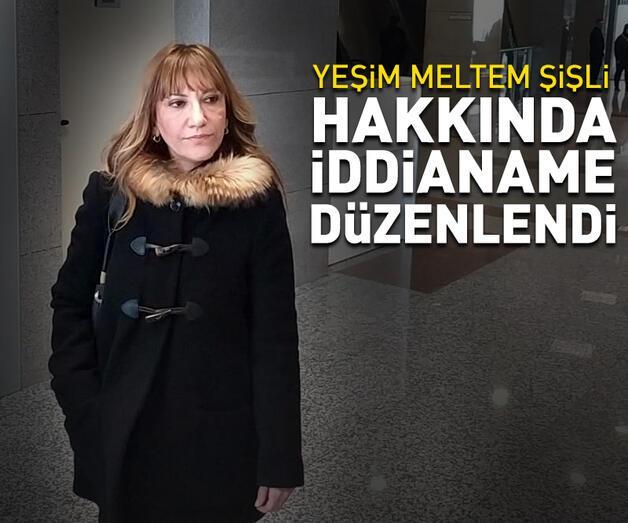 Son dakika: Yeşim Meltem Şişli hakkında iddianame düzenlendi