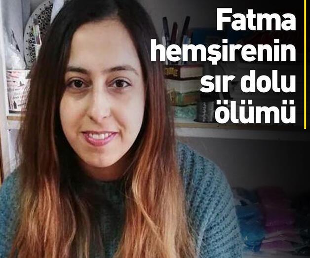 Son dakika: Fatma hemşirenin sır dolu ölümü