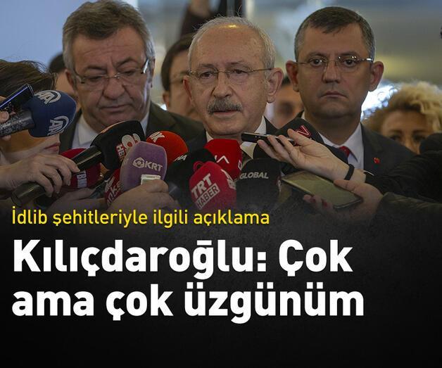 Son dakika: Kılıçdaroğlu'ndan İdlib şehitleriyle ilgili açıklama