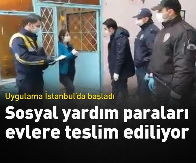 Son dakika: İstanbul'da sosyal yardım paraları evlere teslim ediliyor