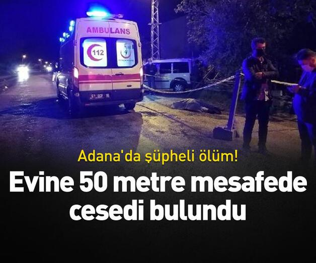 Son dakika: Evine 50 metre mesafede cesedi bulundu