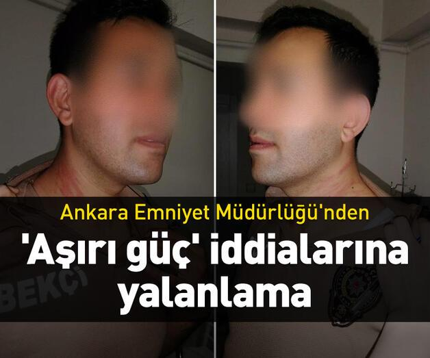 Son dakika: Ankara Emniyet Müdürlüğü'nden 'aşırı güç' iddialarına yalanlama