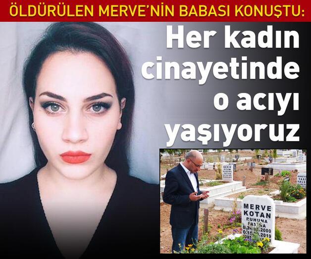 Son dakika: Öldürülen Merve'nin babası: Her kadın cinayetinde o acıyı yaşıyoruz
